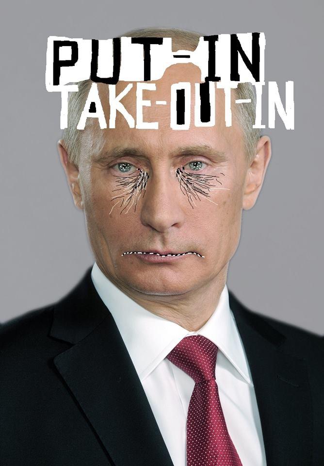 Put-In Take-Out-In // Putin (Putin' Up)